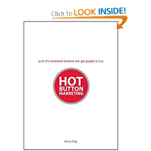 Hot Button Marketing: Push the Emotional Buttons That Get People to Buy Barry Feig