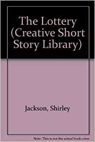 jacksons shory story the lottery English short story the lottery author: shirley jackson published: 1948 tessie was still protesting about time and redoing the lottery when the first.