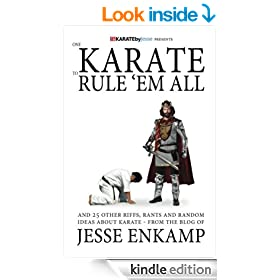 One Karate to Rule 'Em All: and 25 Other Riffs, Rants and Random Ideas about Karate