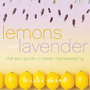 Lemons and Lavender: The Eco Guide to Better Homekeeping | [Billee Sharp]