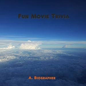 Fun Movie Trivia: Movie Mini-Quiz I Hörbuch von A. Biographer Gesprochen von:  411 Audio