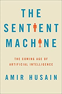 Book Cover: The Sentient Machine: The Coming Age of Artificial Intelligence