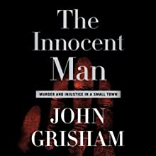 The Innocent Man: Murder and Injustice in a Small Town (       UNABRIDGED) by John Grisham Narrated by Craig Wasson