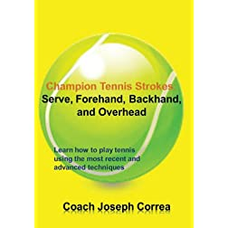 Champion Tennis Strokes: Serve, Forehand, Backhand, and Overhead
