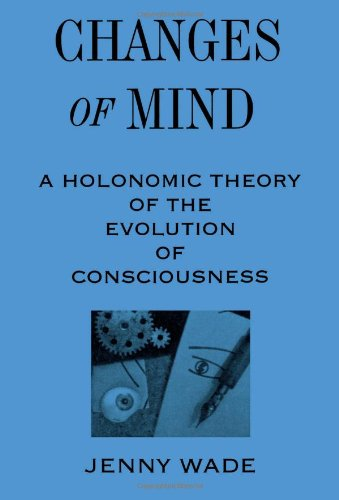 Changes Of Mind: A Holonomic Theory Of The Evolution Of Consciousness (Suny Series In The Philosophy Of Psychology) front-797942