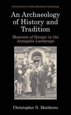 an-archaeology-of-history-and-tradition-moments-of-danger-in-the-annapolis-landscape-by-author-chris