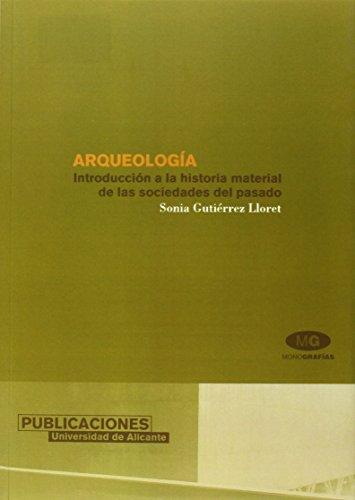Arqueología. Introducción a la historia material de las sociedades del pasado: Introducción a la historia material de las sociedades del pasado.