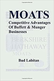 Moats : The Competitive Advantages Of Buffett And Munger Businesses