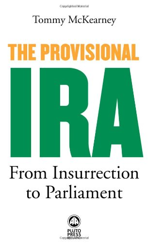 The Provisional IRA: From Insurrection to Parliament