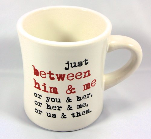 Grammarrules! Diner Style Coffee Mugs - Proper English Lessons On A Heavy Duty Coffee Mug (Just Between Him & Me....)