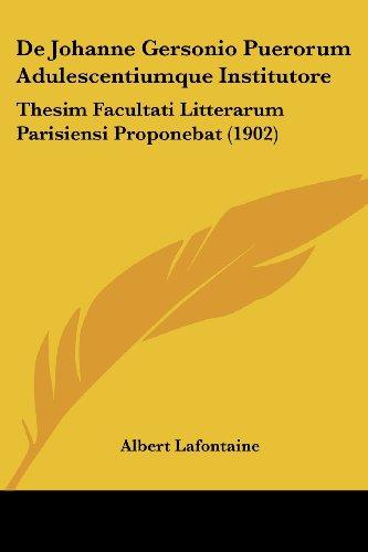 de Johanne Gersonio Puerorum Adulescentiumque Institutore: Thesim Facultati Litterarum Parisiensi Proponebat (1902)