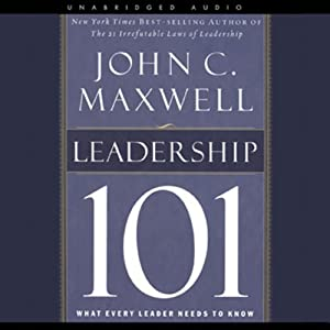 Leadership 101: What Every Leader Needs to Know | [John C. Maxwell]