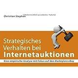 """Strategisches Verhalten bei Internetauktionen: Eine empirische Analyse mit Fokus auf den Marktplatz eBayvon """"Christian Stephan"""""""
