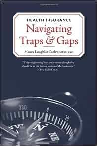 Health Insurance: Navigating Traps & Gaps: Maura Loughlin Carley, MPH