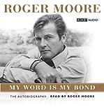 [(Roger Moore: My Word is My Bond)] [by: KBE. Sir Roger Moore] KBE. Sir Roger Moore