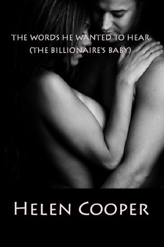 The Words He Wanted To Hear (The Billionaire's Baby) Book 1 by Helen Cooper