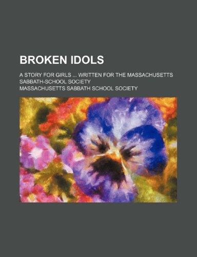 Broken idols; A story for girls  Written for the Massachusetts Sabbath-School Society
