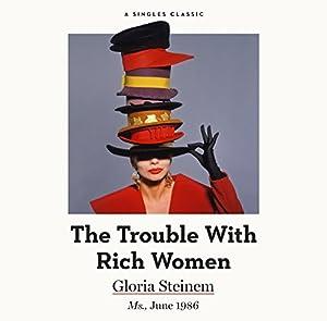 The Trouble with Rich Women Hörbuch von Gloria Steinem Gesprochen von: Marianne Fraulo