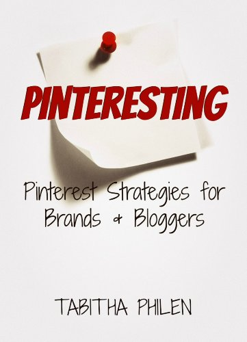 Pinteresting – Pinterest Strategies for Brands and Bloggers