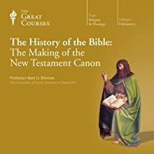 The History of the Bible: The Making of the New Testament Canon  by The Great Courses, Bart D. Ehrman Narrated by Professor Bart D. Ehrman