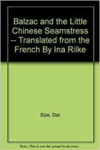feminism in balzac and the little chinese seamstress by dai sijie Dai sijie's first novel, balzac and the little chinese seamstress, is something that appeals for both feminist and marxist readers it is a story of love.