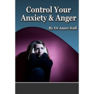Control Your Anxiety & Anger | [Janet Hall]