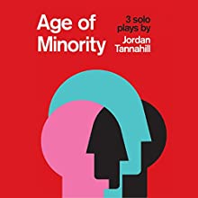 Age of Minority: Three Solo Plays Audiobook by Jordan Tannahill Narrated by Pip Dwyer, Rividu Mendis, Christo Graham