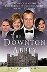 The Real Downton Abbey: An Unofficial Guide to the Period which Inspired the Hit TV Show