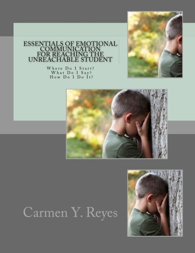 Essentials of Emotional Communication for Reaching the Unreachable Student: Where Do I Start? What Do I Say? How Do I Do It?