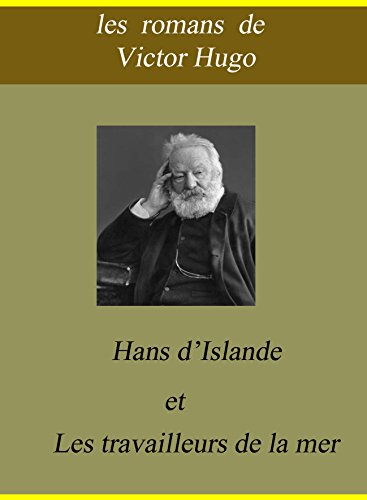 Victor Hugo - Les romans de Victor Hugo : Hans d'Islande et Les travailleurs de la mer (French Edition)
