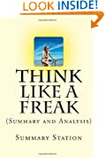 Think Like A Freak: (Summary and Analysis) The Authors of Freakonomics Offer to Retrain Your Brain