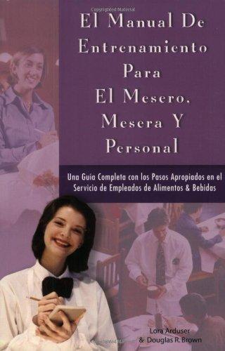 En Manual de Entrenamiento para el Mesero, Mesera y Personal (Spanish Edition) by Lora Arduser, Douglas R. Brown