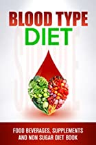 Blood Type Diet: 300 Food Beverages, Gluten Free,supplements And Non Sugar Diet Book From Susan Brian