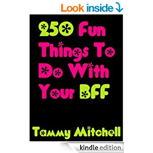 250 fun things to do with your bff best friends forever kindle edition by tammy mitchell. Black Bedroom Furniture Sets. Home Design Ideas