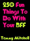 img - for 250 Fun Things To Do With Your BFF (Best Friends Forever) book / textbook / text book