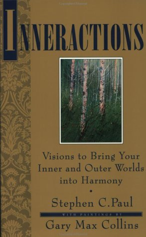 Inneractions: Visions to Bring Your Inner and Outer Worlds into Harmony by Stephen C. Paul (22-Oct-1992) Paperback
