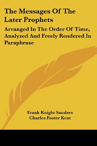 The Messages of the Later Prophets: Arranged in the Order of Time, Analyzed and Freely Rendered in Paraphrase