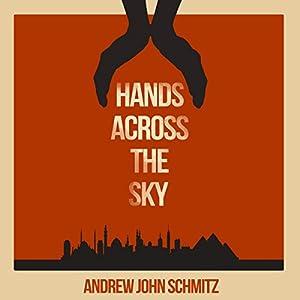 Hands Across the Sky Audiobook by Andrew John Schmitz Narrated by Collene Curran