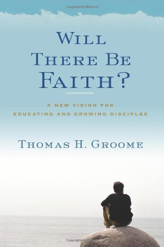 Will There Be Faith?: A New Vision for Educating and...