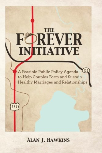 The Forever Initiative: A Feasible Public Policy Agenda to Help Couples Form and Sustain Healthy Marriages and Relations