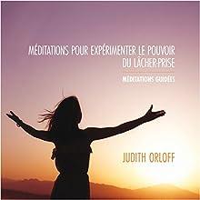 Méditations pour expérimenter le pouvoir du lâcher-prise : Méditations guidées | Livre audio Auteur(s) : Judith Orloff Narrateur(s) : Caroline Boyer