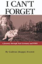 I Can't Forget: A Journey Through Nazi Germany and WWII