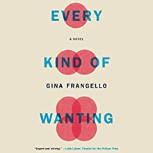 Every Kind of Wanting Audiobook by Gina Frangello Narrated by Almarie Guerra