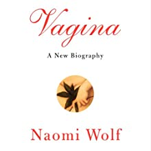 Vagina: A New Biography (       UNABRIDGED) by Naomi Wolf Narrated by Therese Plummer