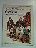 img - for American Civil War Armies (1) Confederate Artillery, Cavalry and Infantry book / textbook / text book