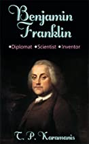 Benjamin Franklin: Diplomat, Scientist, Inventor (founding Fathers Book 5)