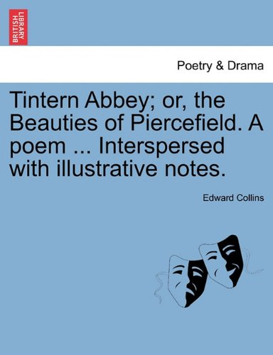 Tintern Abbey; or, the Beauties of Piercefield. A poem ... Interspersed with illustrative notes.