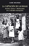 La Captacion De Las Masas / the Winning of the Masses: Politica Social Y Propaganda En El Regimen Franquista / Social Politics and Propaganda in the Francoist Regime (Spanish Edition) (8437622808) by Molinero, Carme
