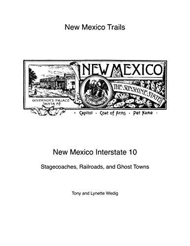New Mexico Interstate 10: Stagecoaches, Railroads, and Ghost Towns (New Mexico Trails)