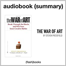 The War of Art: Break Through the Blocks and Win Your Inner Creative Battles by Steven Pressfield: Book Summary | Livre audio Auteur(s) :  Book Summaries by FlashBooks Narrateur(s) : Dean Bokhari